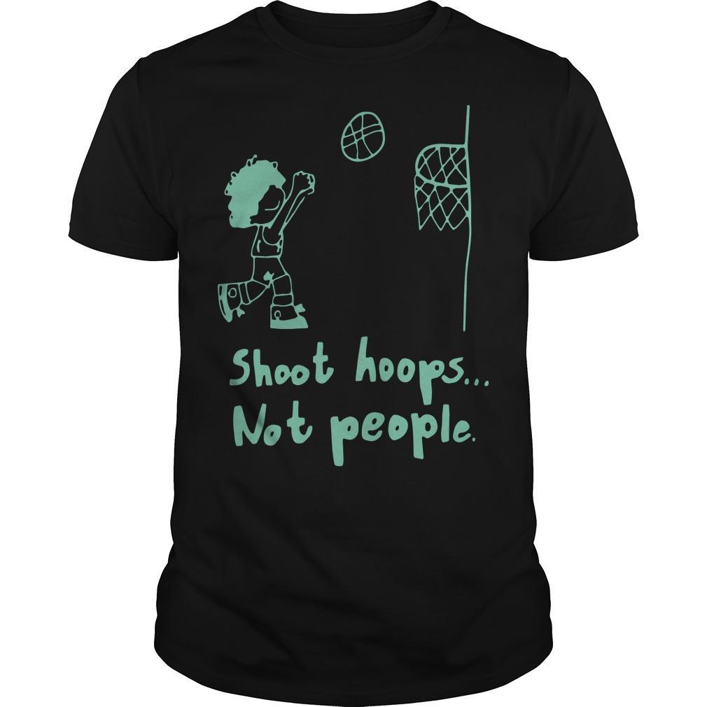 Basketball Shoot Hoops Not People Shirt