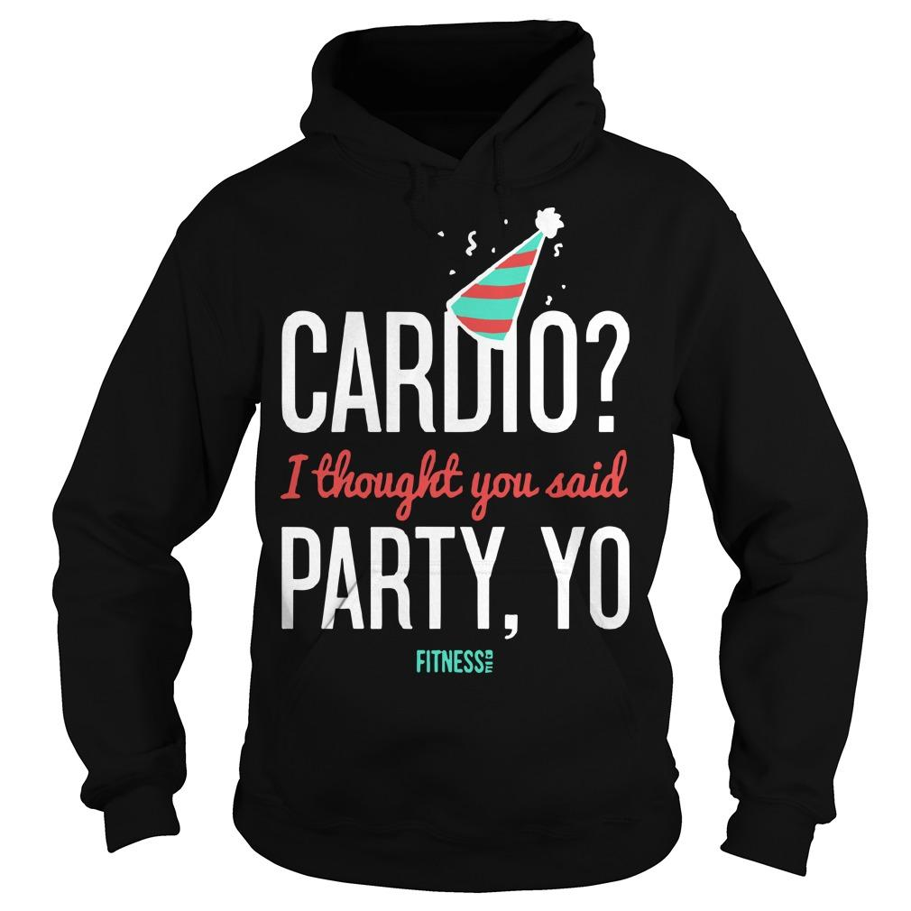 Cardio I Thought You Said Party Yo Hoodie