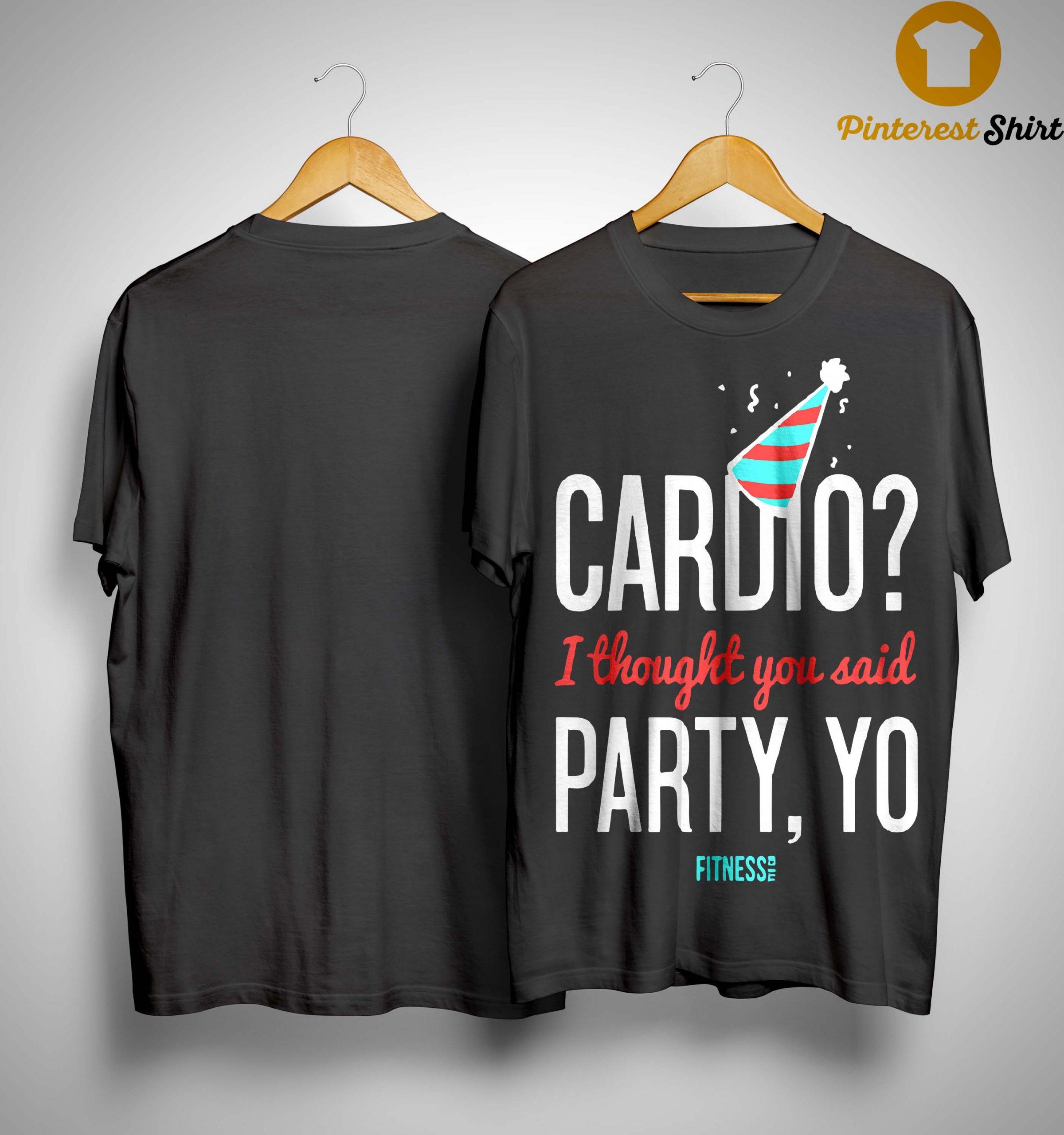 Cardio I Thought You Said Party Yo Shirt