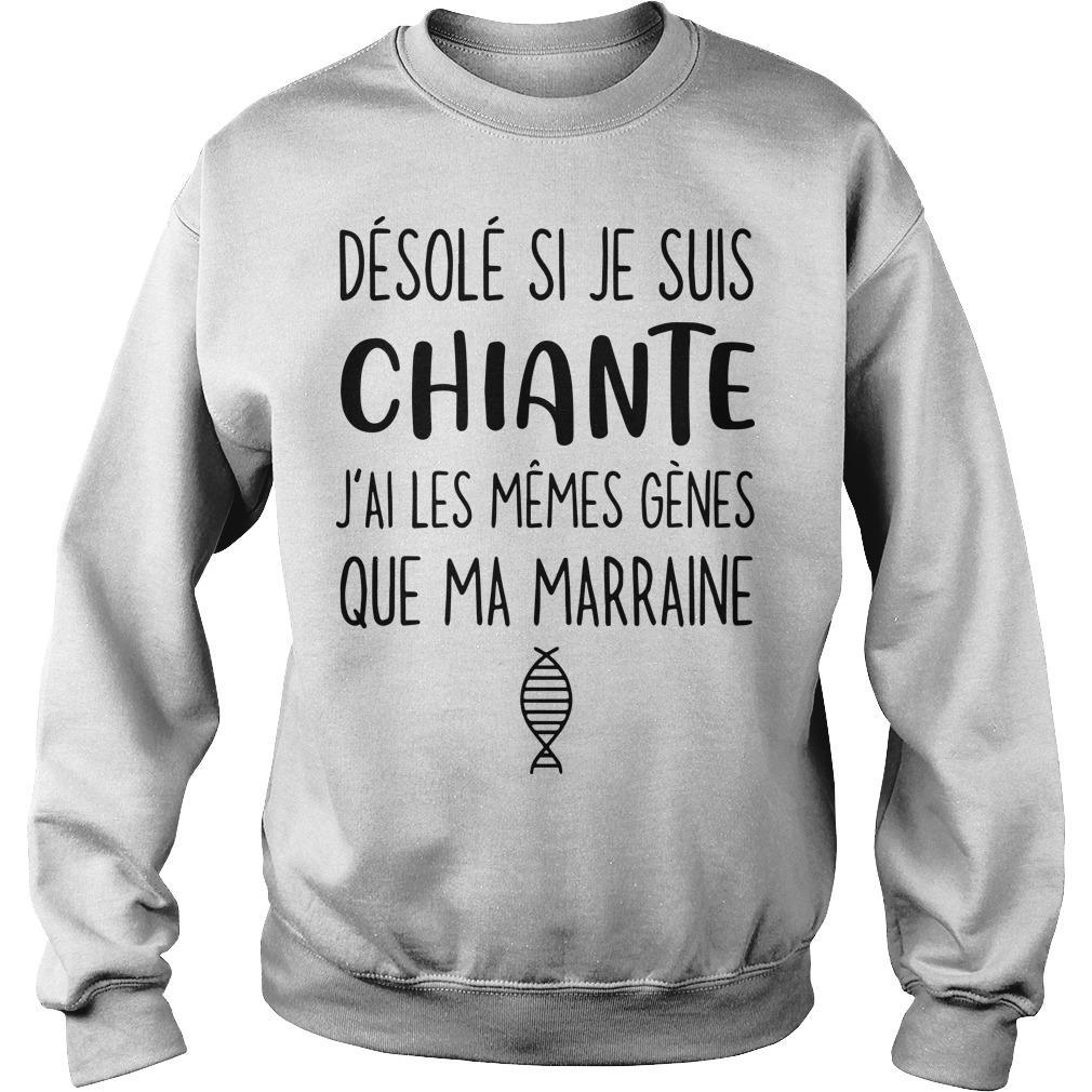 Désolé Si Je Suis Chiante J'ai Les Mêmes Gènes Que Ma Marraine Sweater