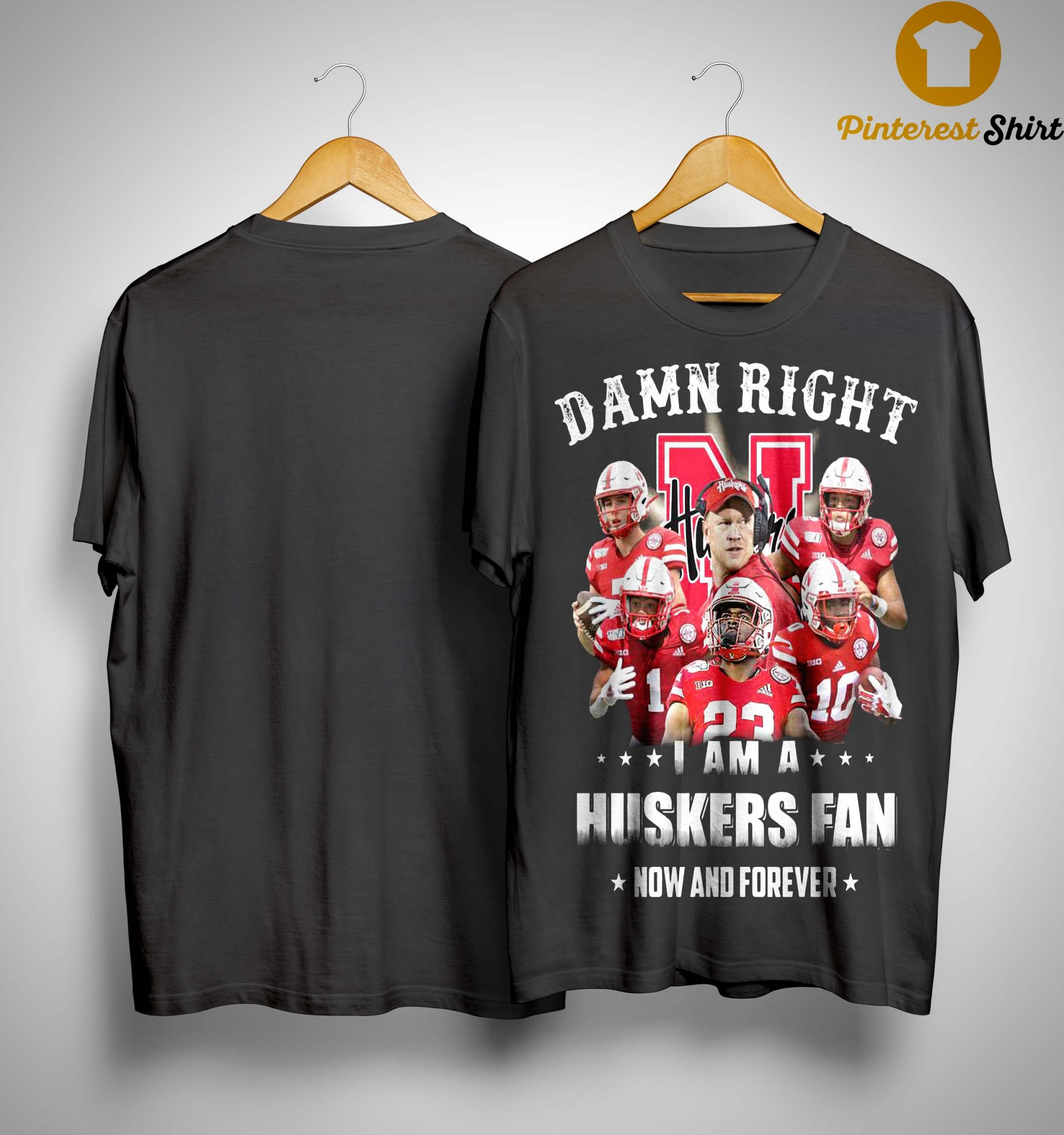Damn Right I Am A Huskers Fan Now And Forever Shirt