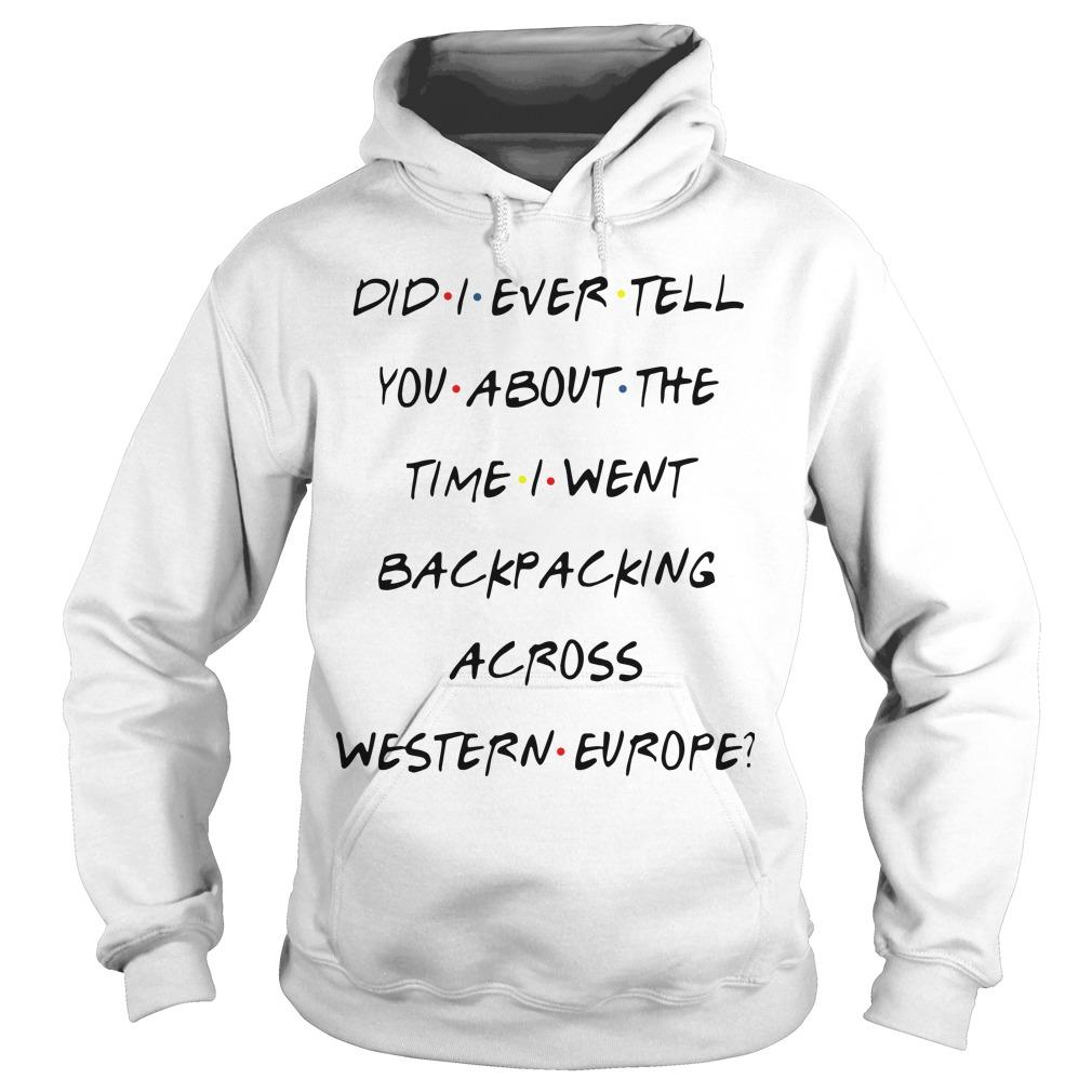 Did I Ever Tell You About The Time I Went Backpacking Across Western Europe Hoodie