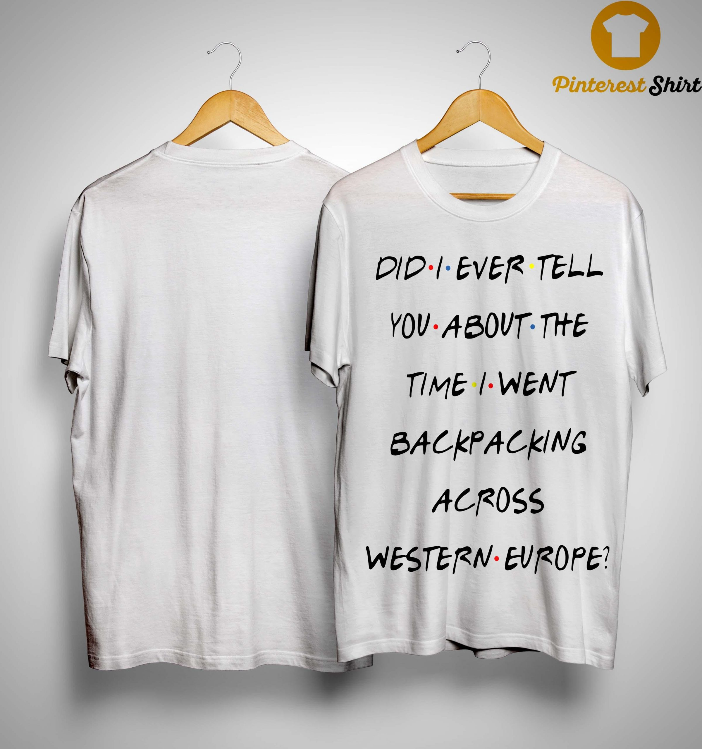 Did I Ever Tell You About The Time I Went Backpacking Across Western Europe Shirt