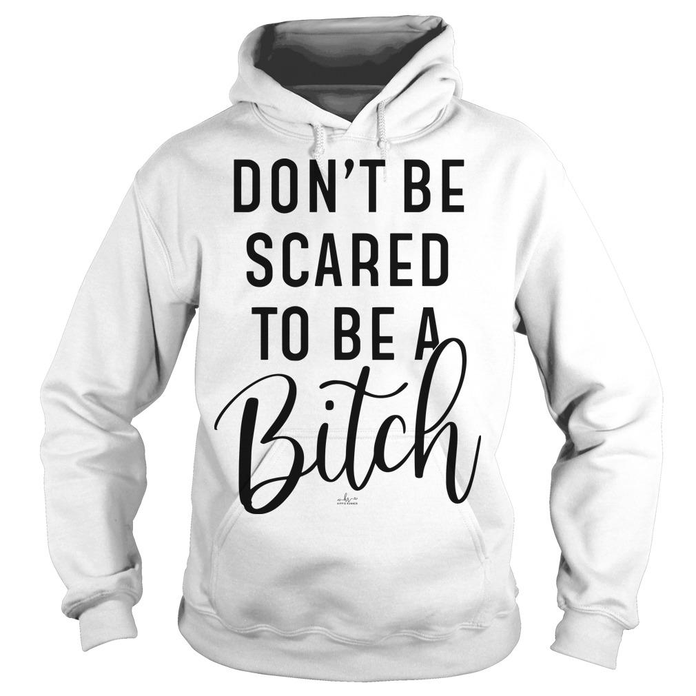 Don't Be Scared To Be A Bitch Hoodie