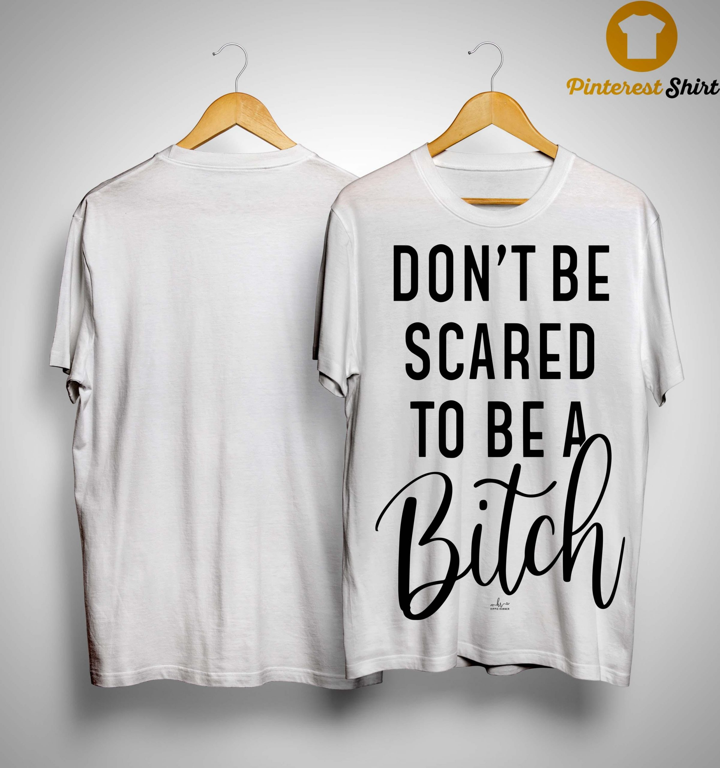 Don't Be Scared To Be A Bitch Shirt