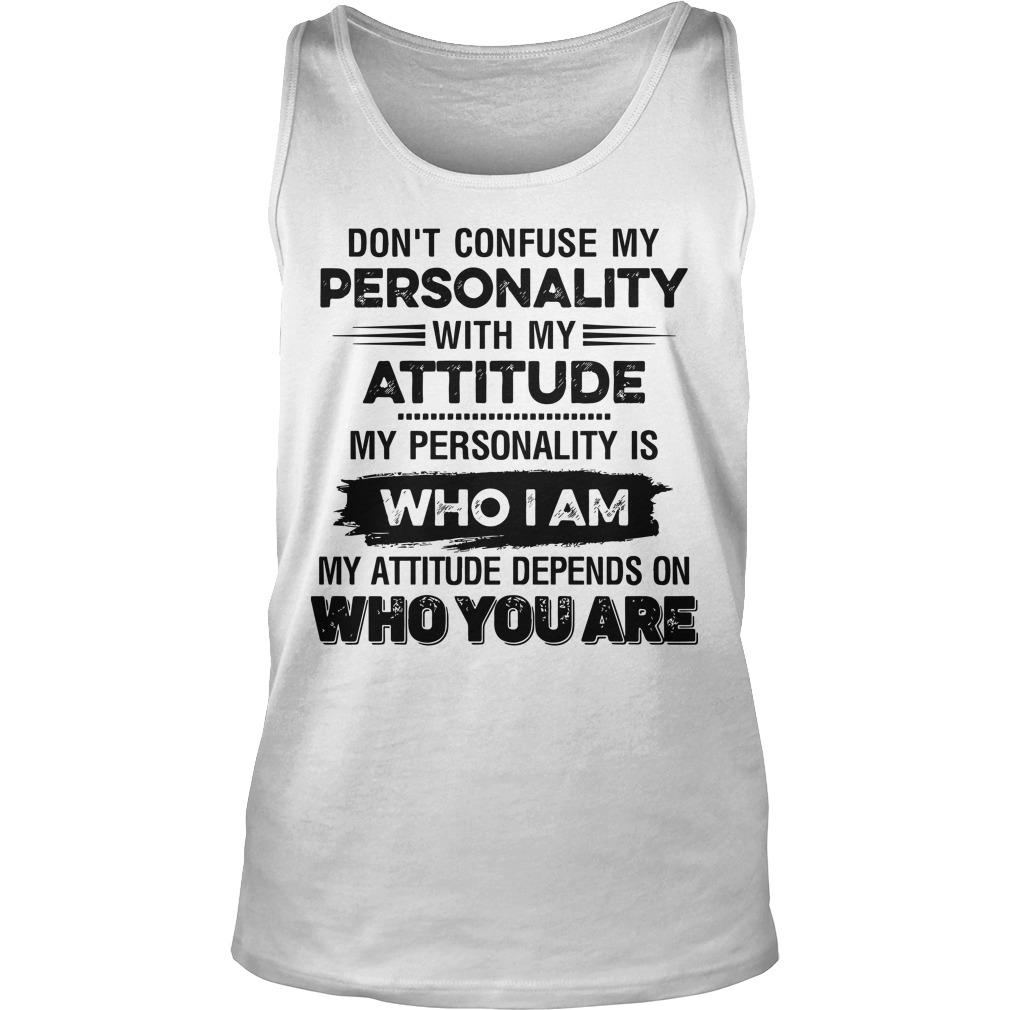 Don't Confuse My Personality With My Attitude Tank Top
