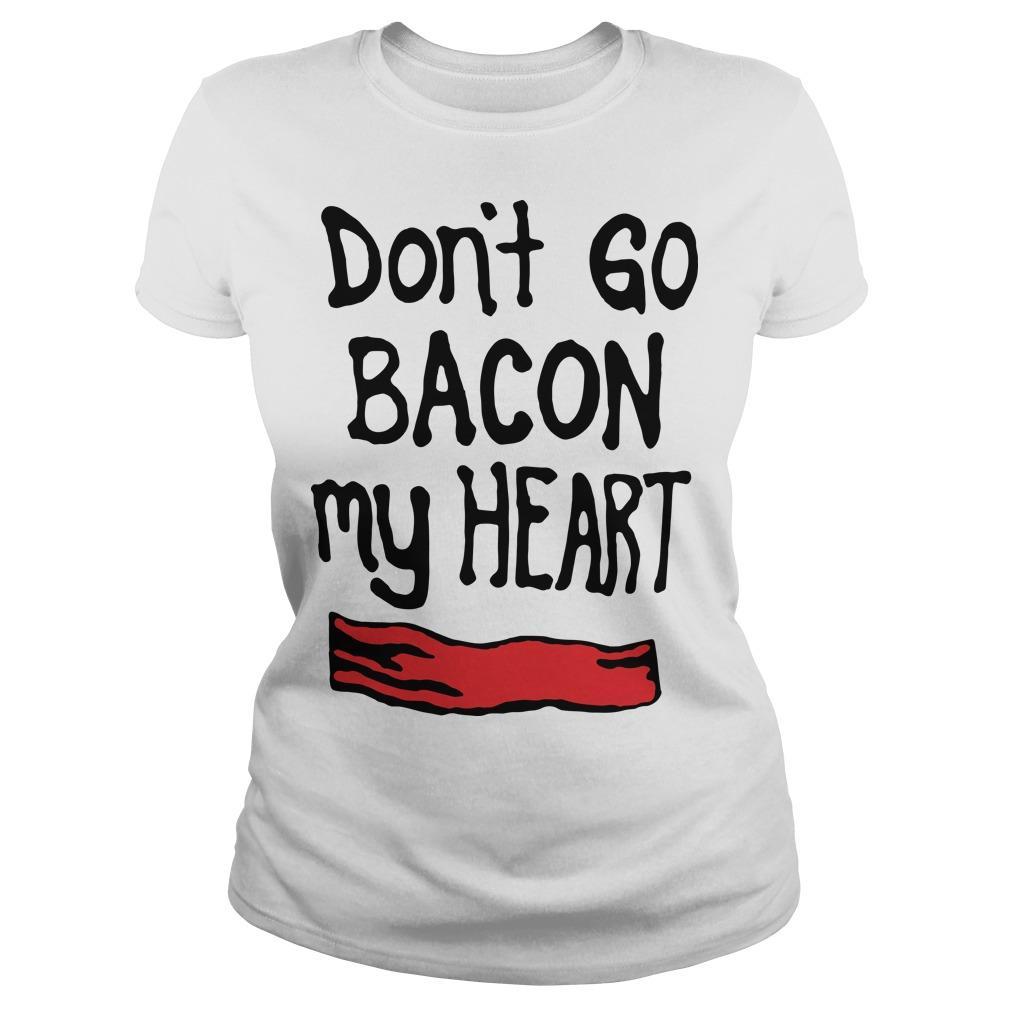 Don't Go Bacon My Heart Longsleeve