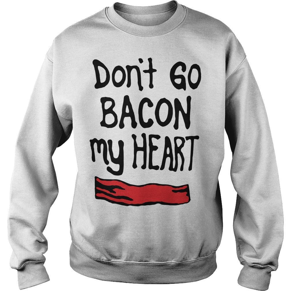 Don't Go Bacon My Heart Sweater