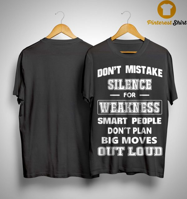 Don't Mistake Silence For Weakness Smart People Don't Plan Big Moves Shirt