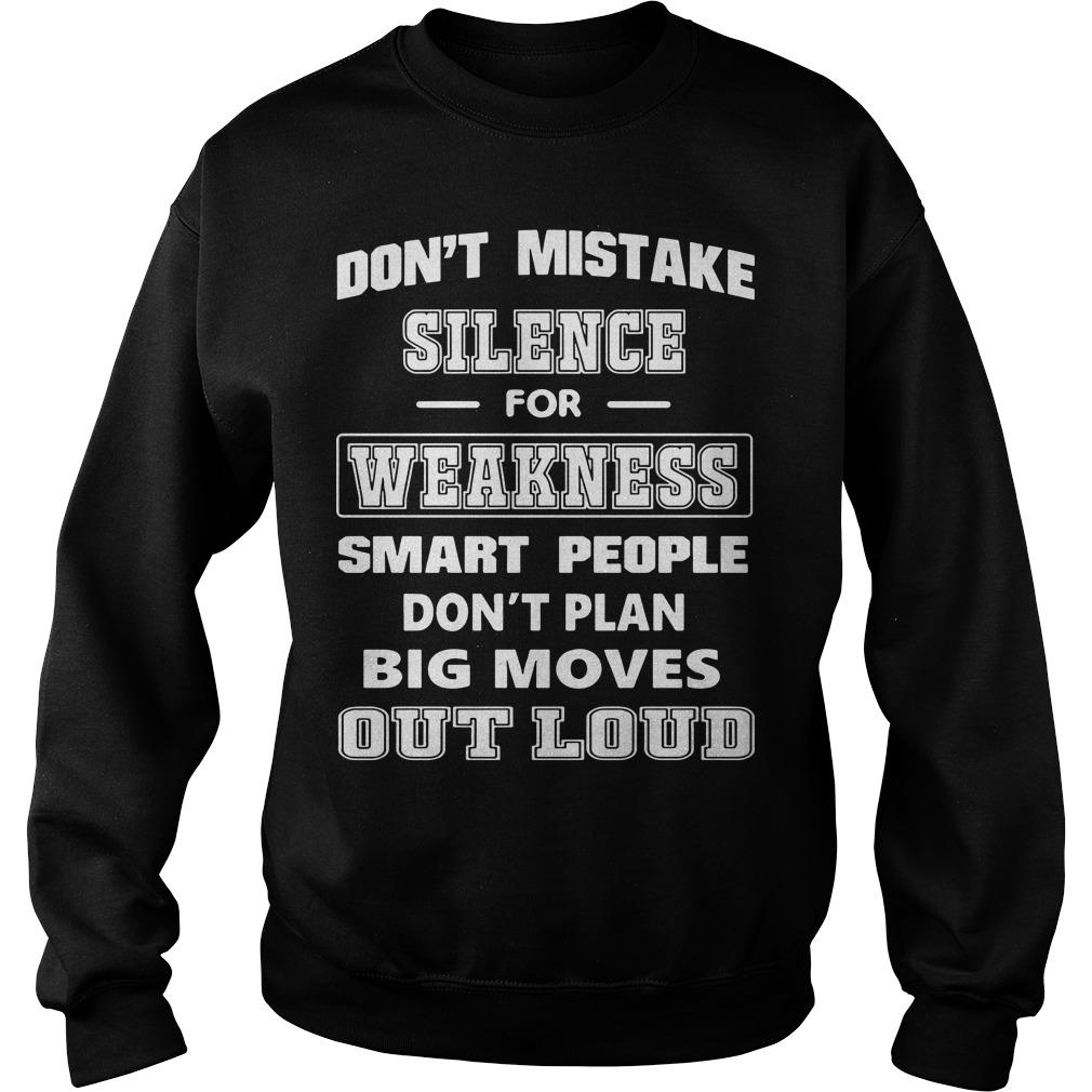 Don't Mistake Silence For Weakness Smart People Don't Plan Big Moves Sweater