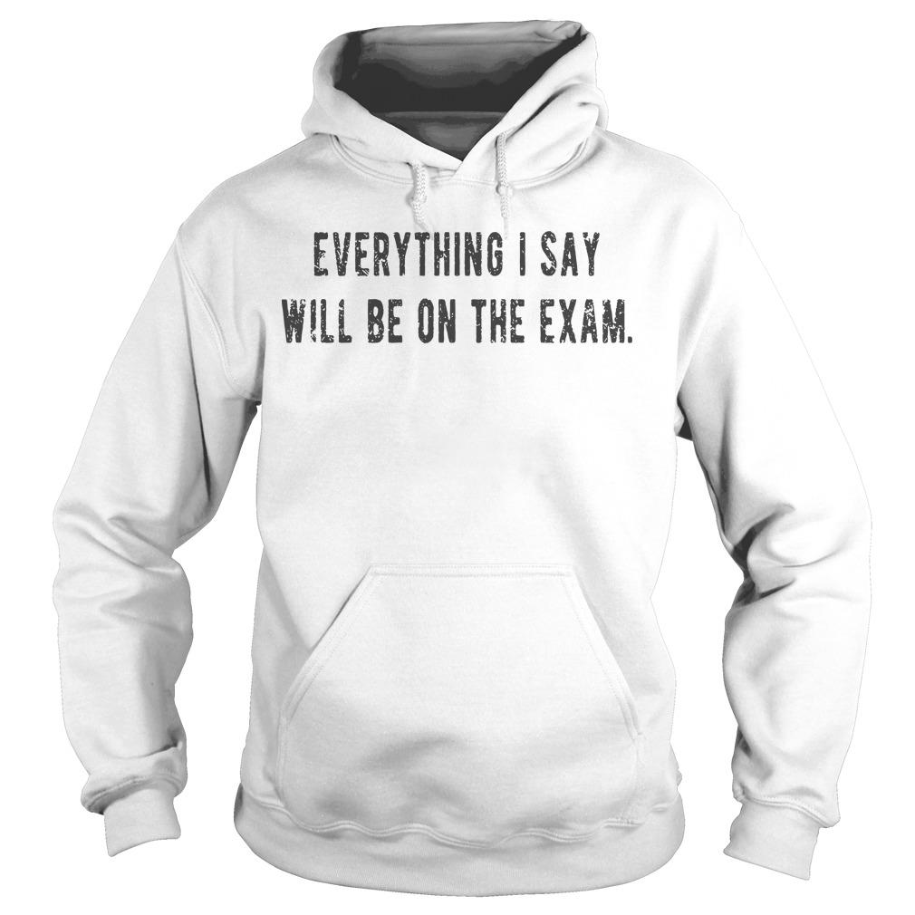 Everything I Say Will Be On The Exam Hoodie