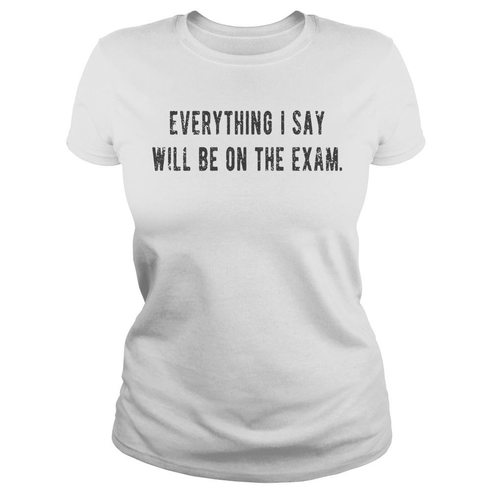 Everything I Say Will Be On The Exam Longsleeve