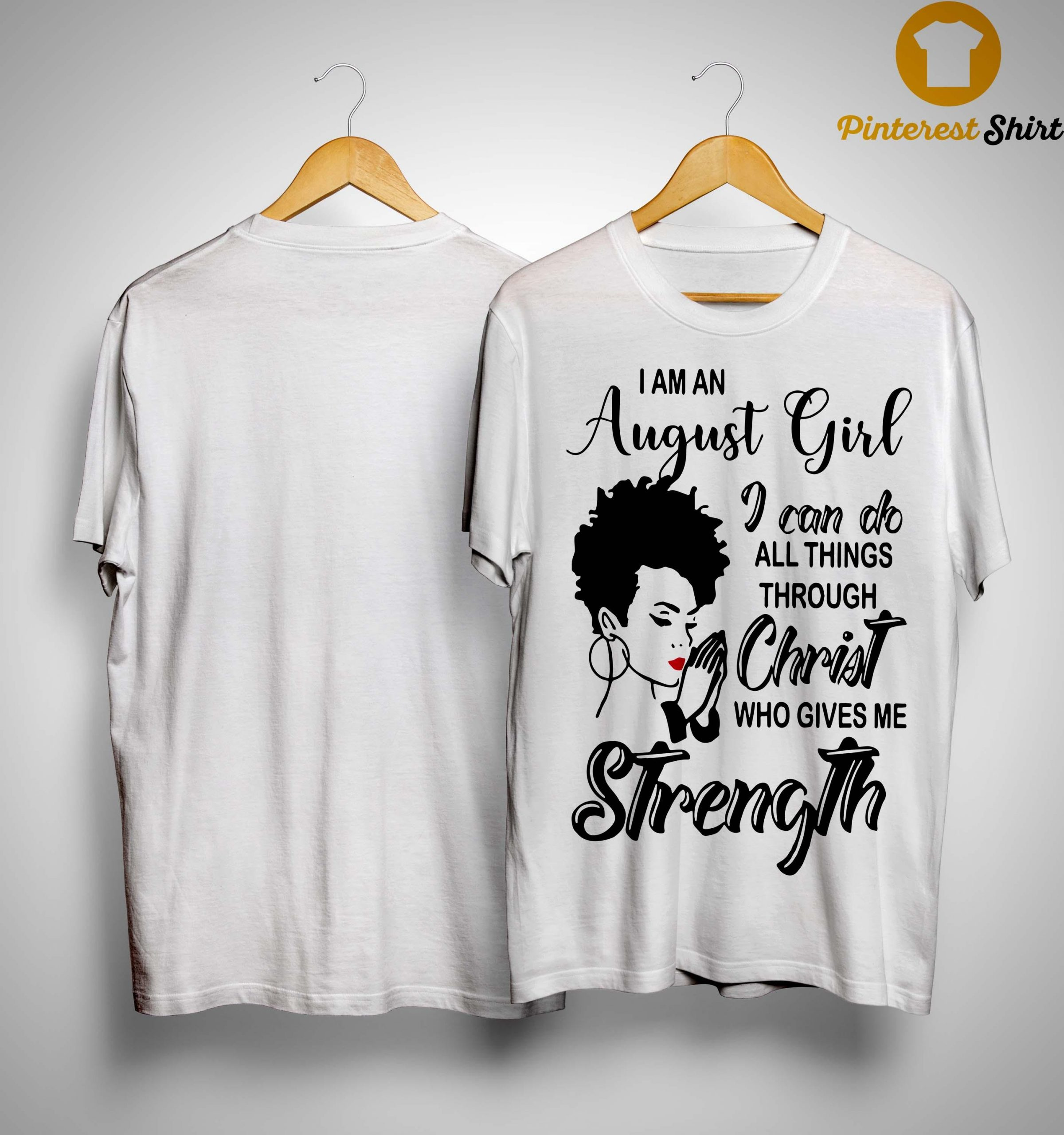 I Am An August Girl I Can Do All Things Through Christ Who Gives Me Strength Shirt
