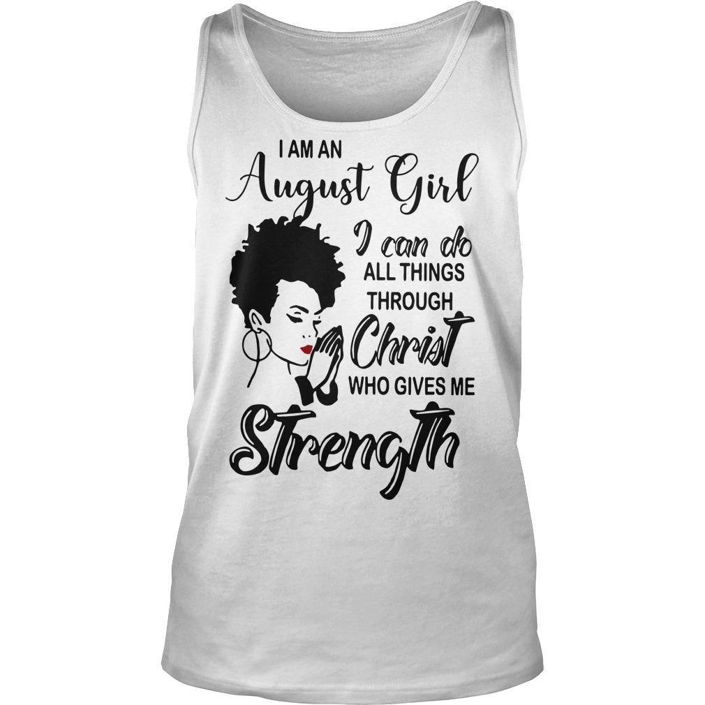 I Am An August Girl I Can Do All Things Through Christ Who Gives Me Strength Tank Top