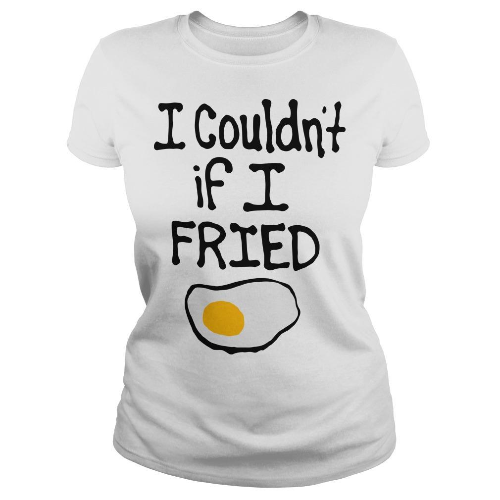 I Couldn't If I Fried Longsleeve