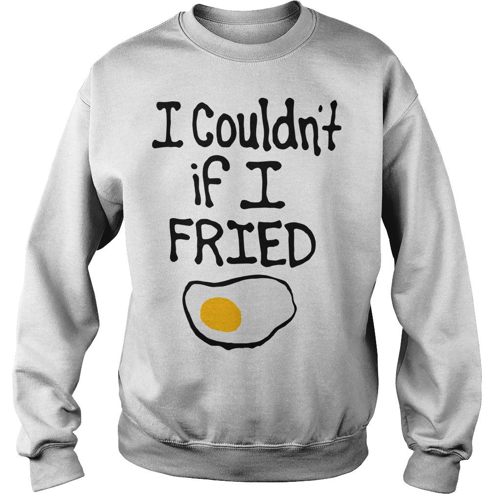 I Couldn't If I Fried Sweater