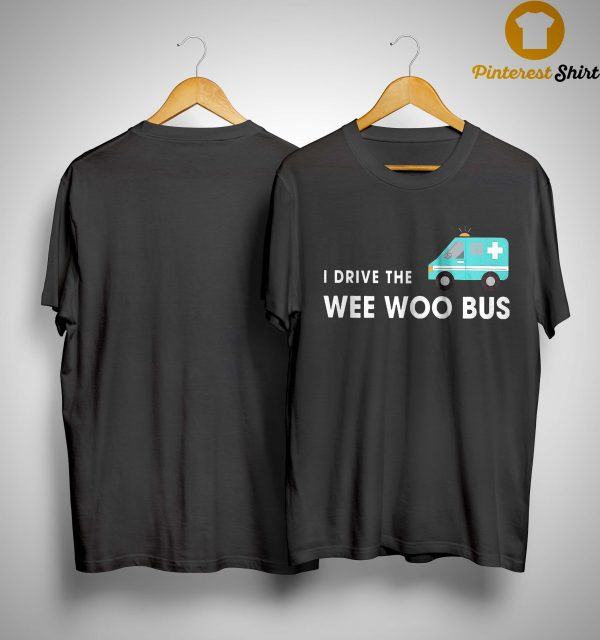 I Drive The Wee Woo Bus Shirt