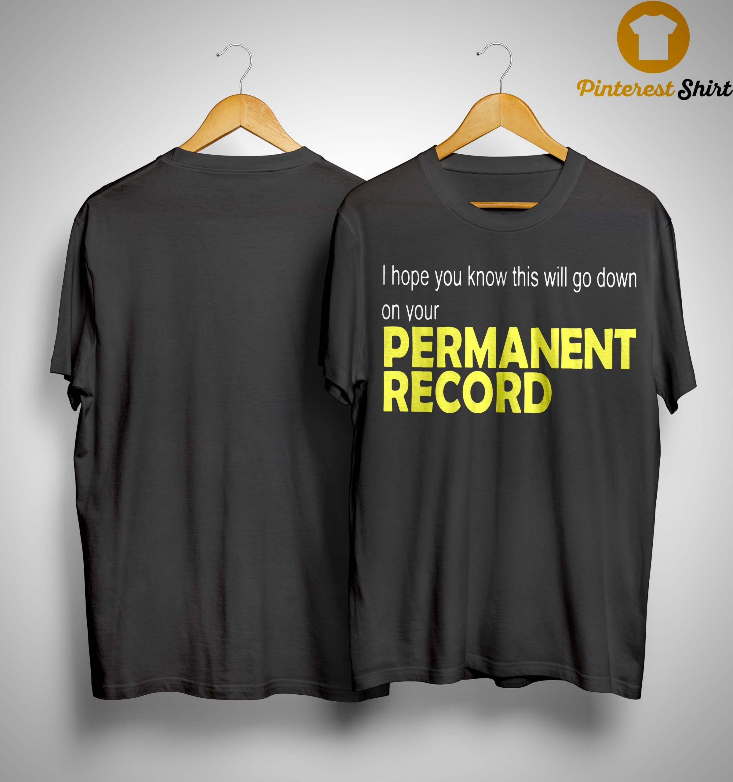 I Hope You Know This Will Go Down On Your Permanent Record Shirt