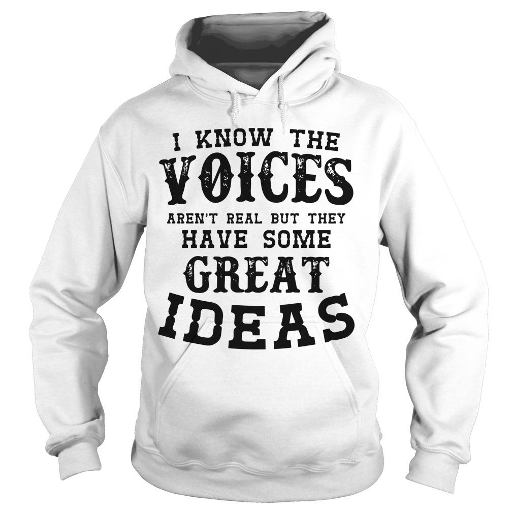 I Know The Voices Aren't Real But They Have Some Great Ideas Hoodie