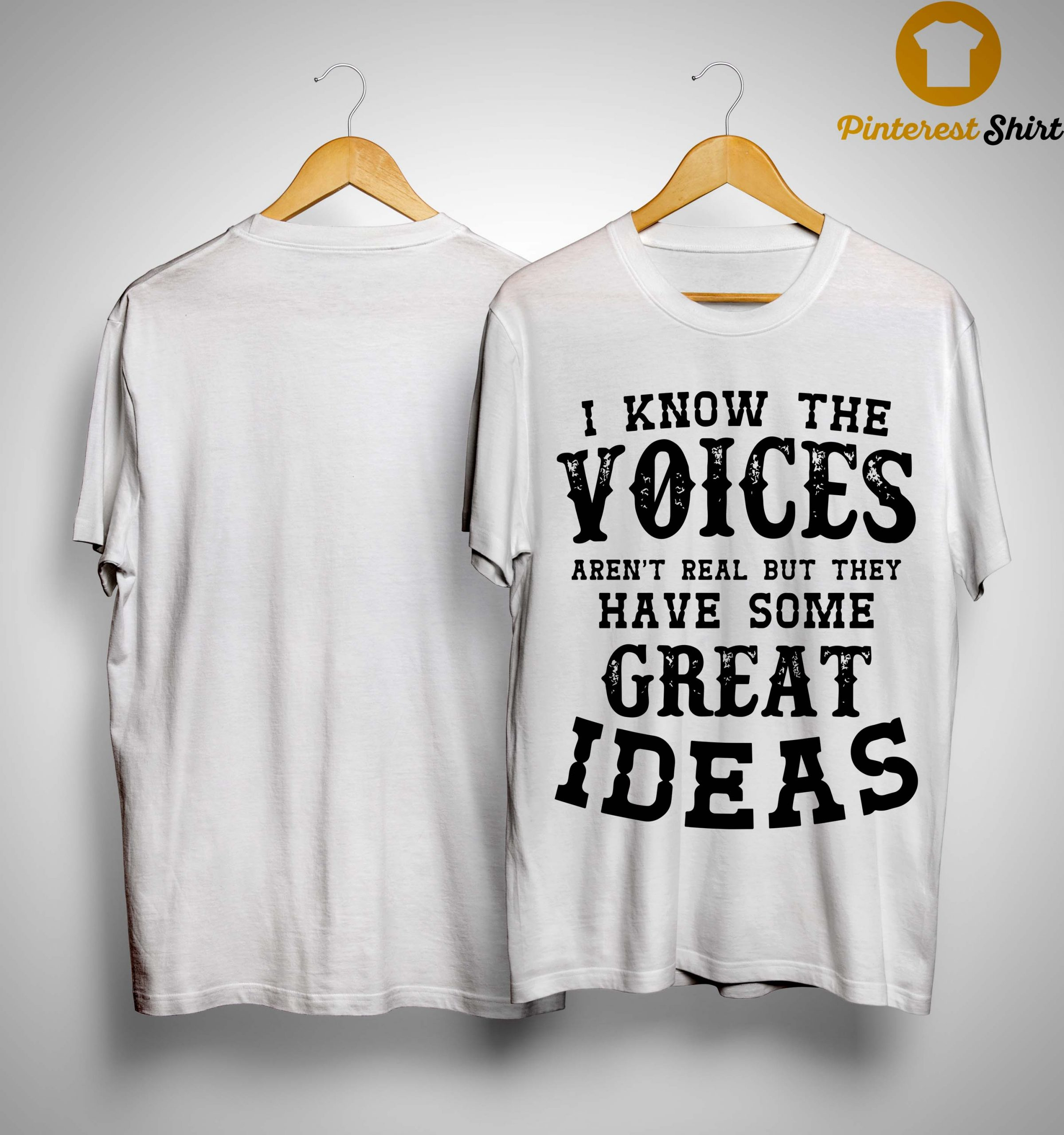 I Know The Voices Aren't Real But They Have Some Great Ideas Shirt
