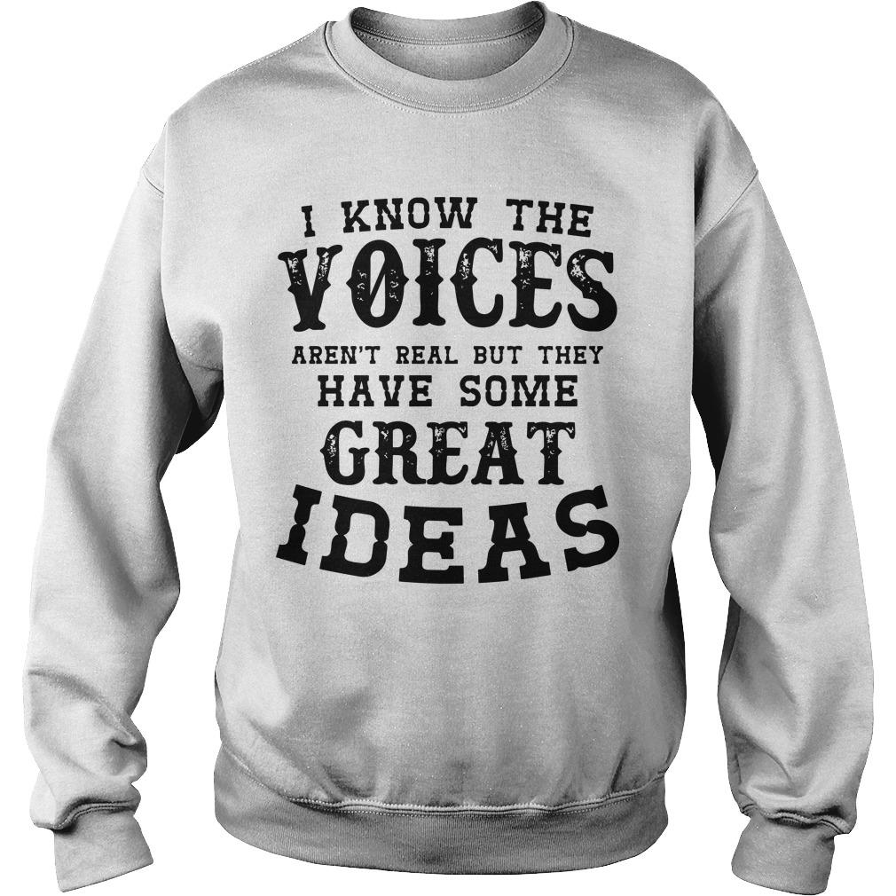 I Know The Voices Aren't Real But They Have Some Great Ideas Sweater