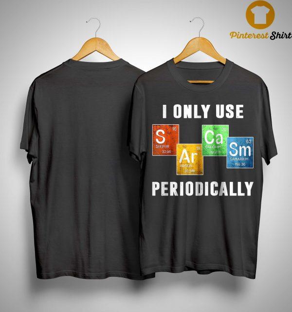 I Only Use Sarcasm Periodically Shirt