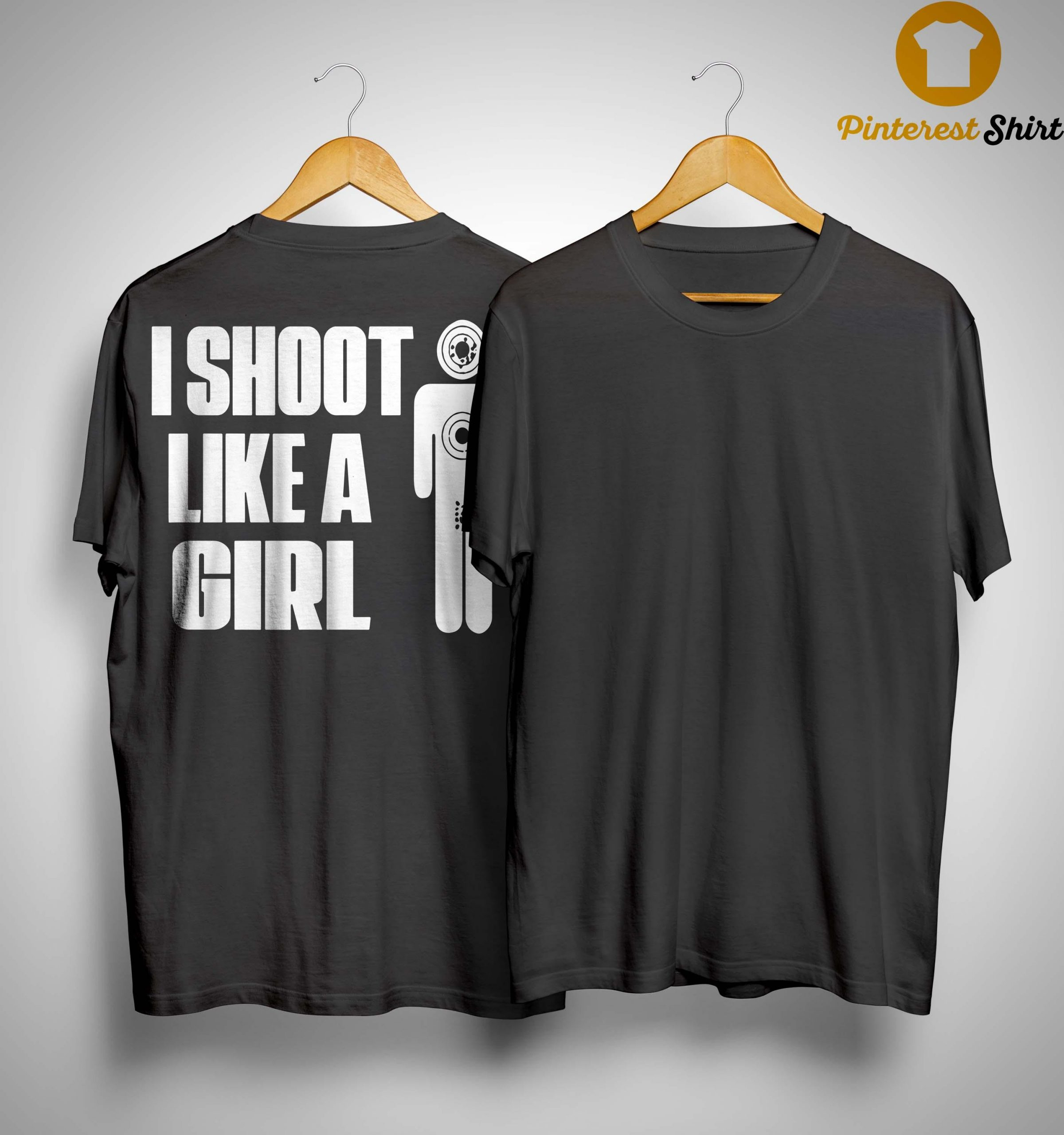 I Shoot Like A Girl Shirt