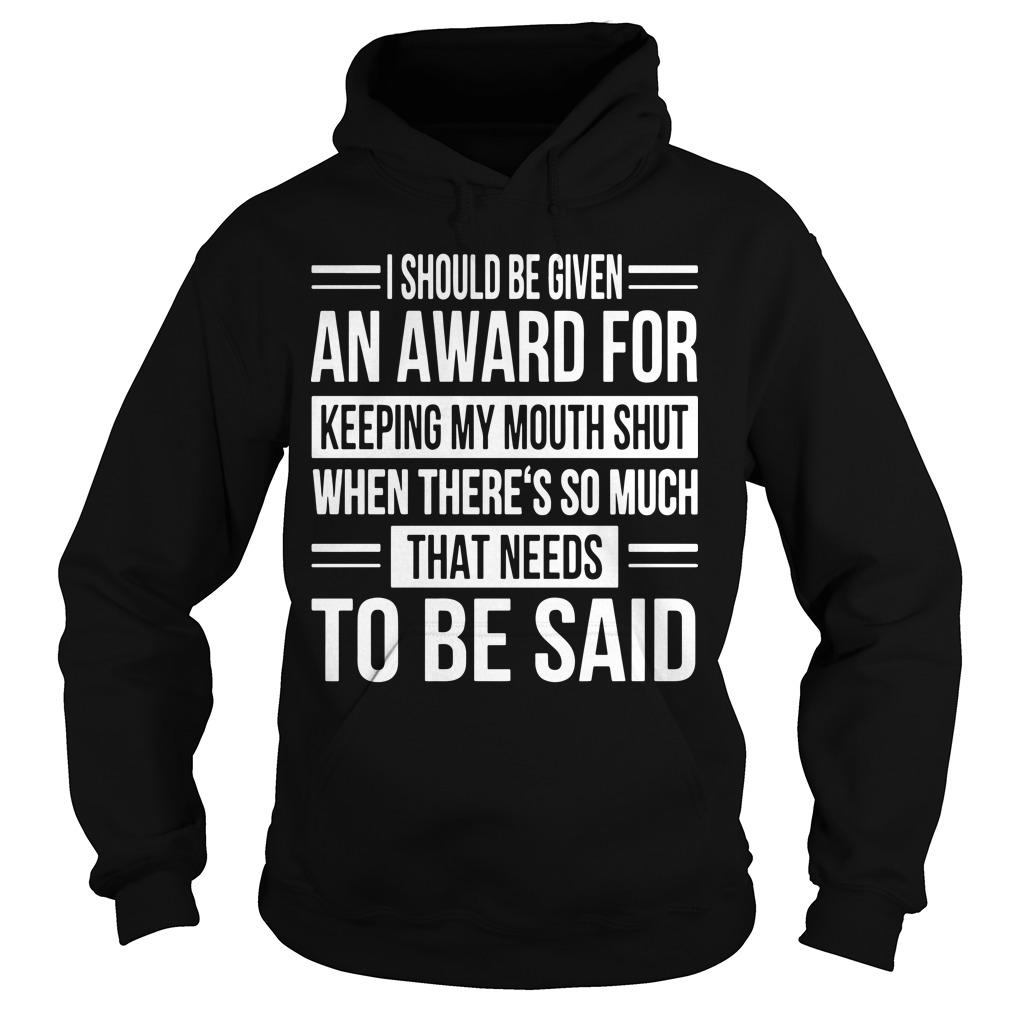 I Should Be Given An Award For Keeping My Mouth Shut Hoodie