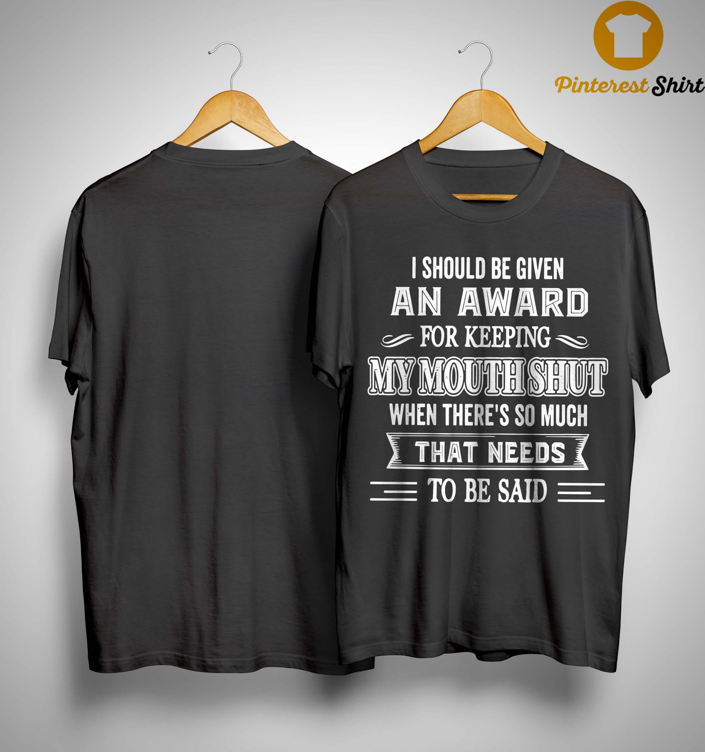 I Should Be Given An Award For Keeping My Mouth Shut Shirt