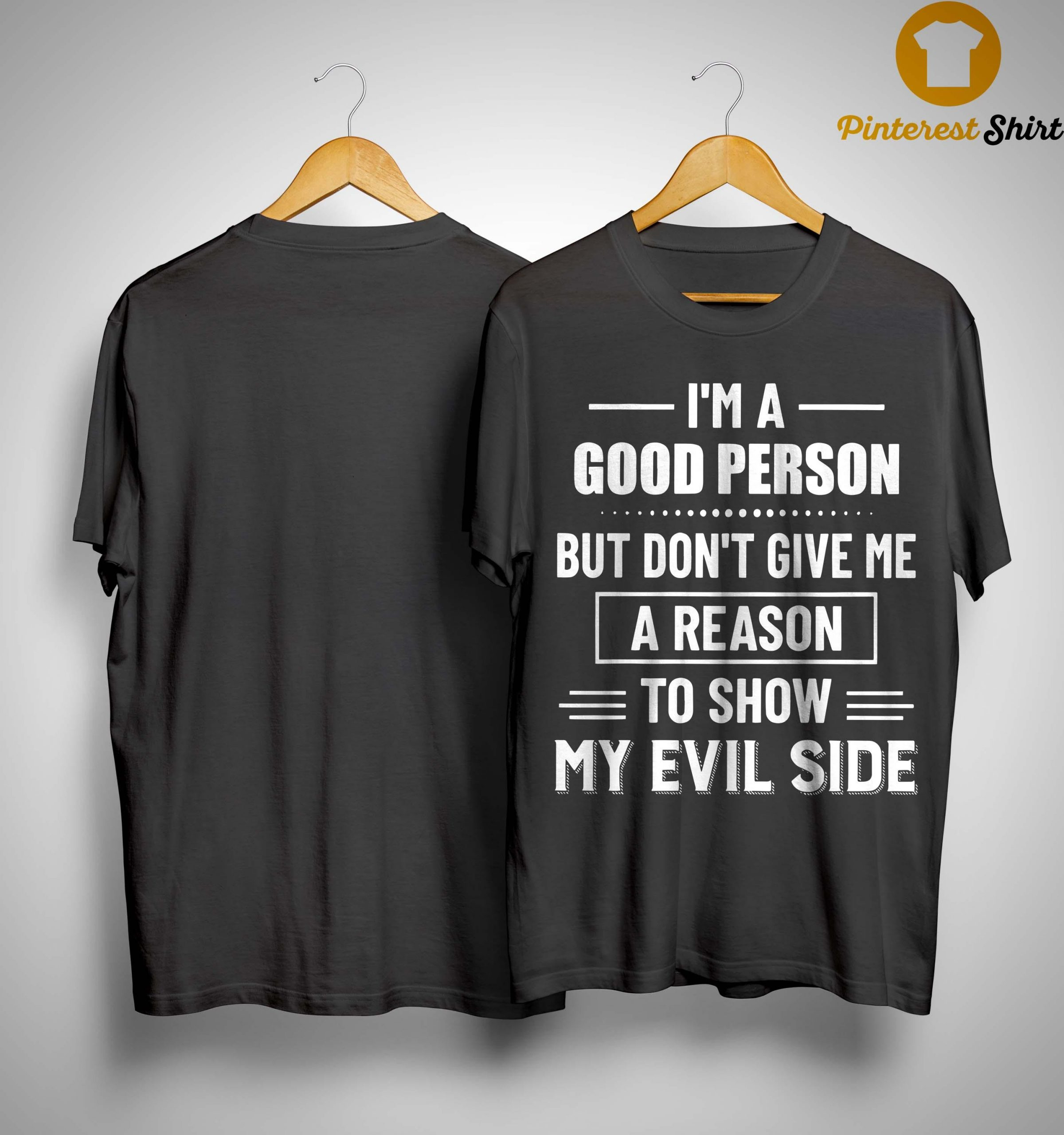 I'm A Good Person But Don't Give Me A Reason To Show My Evil Side Shirt