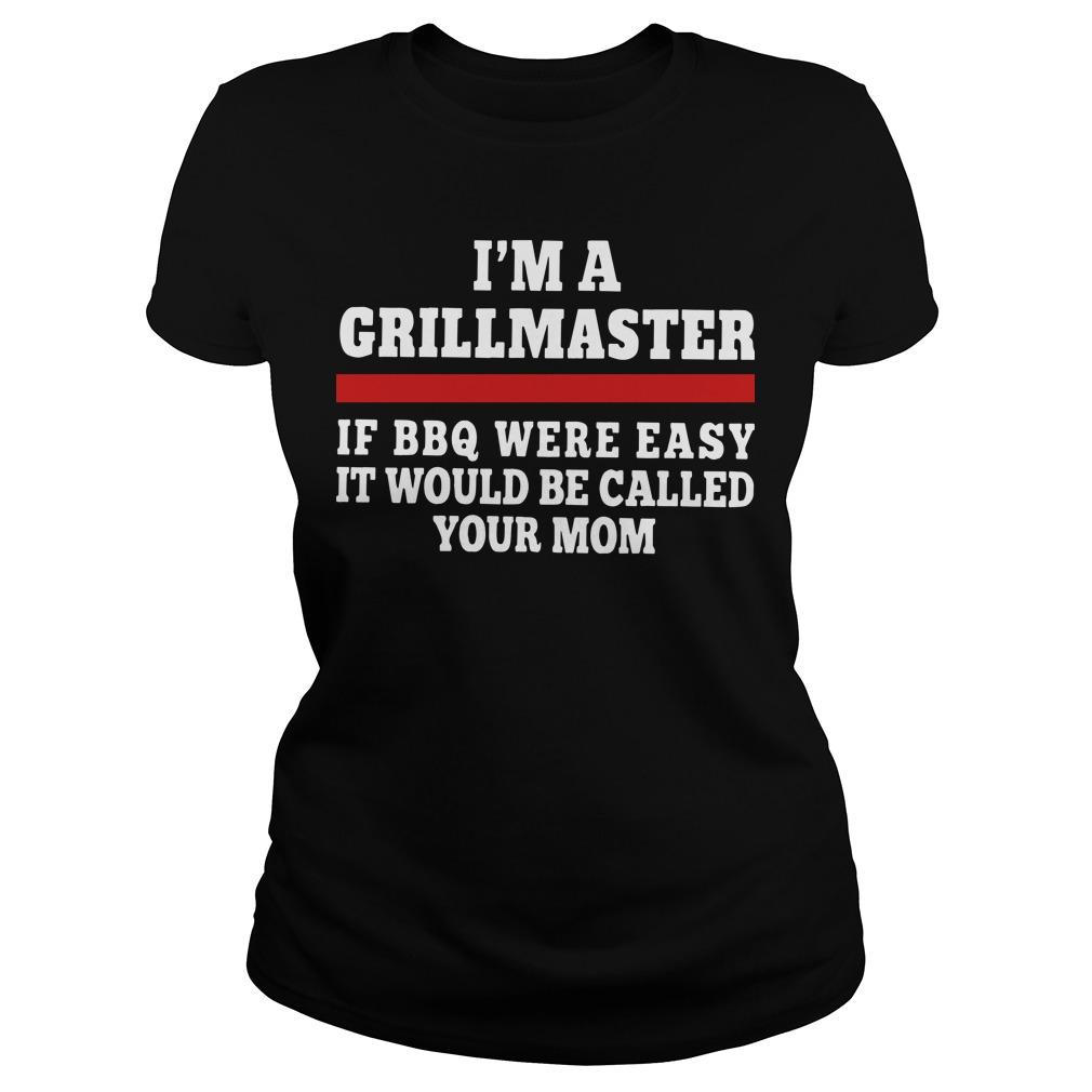 I'm A Grillmaster If Bbq Were Easy It Would Be Called Your Mom Longsleeve