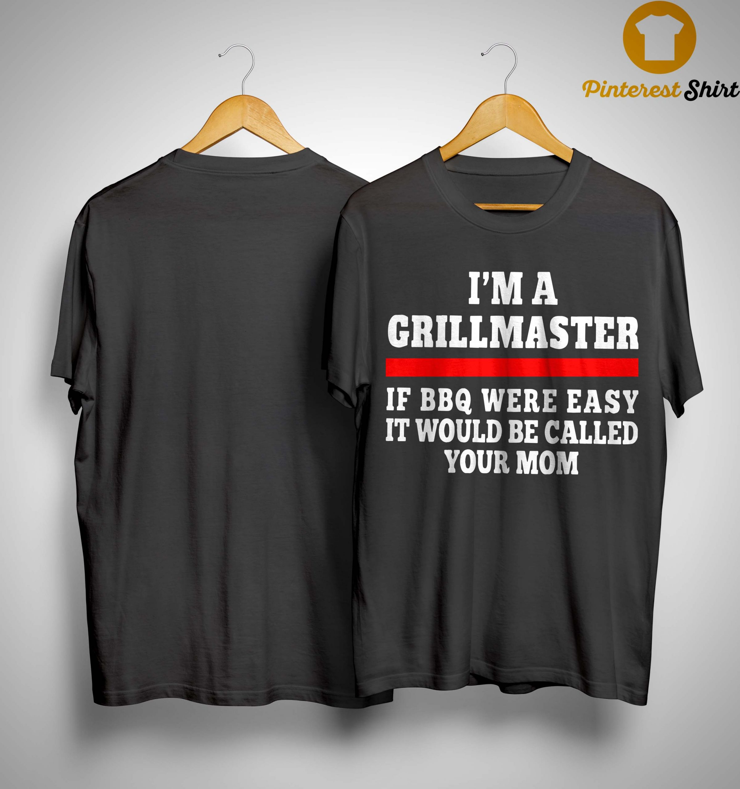 I'm A Grillmaster If Bbq Were Easy It Would Be Called Your Mom Shirt