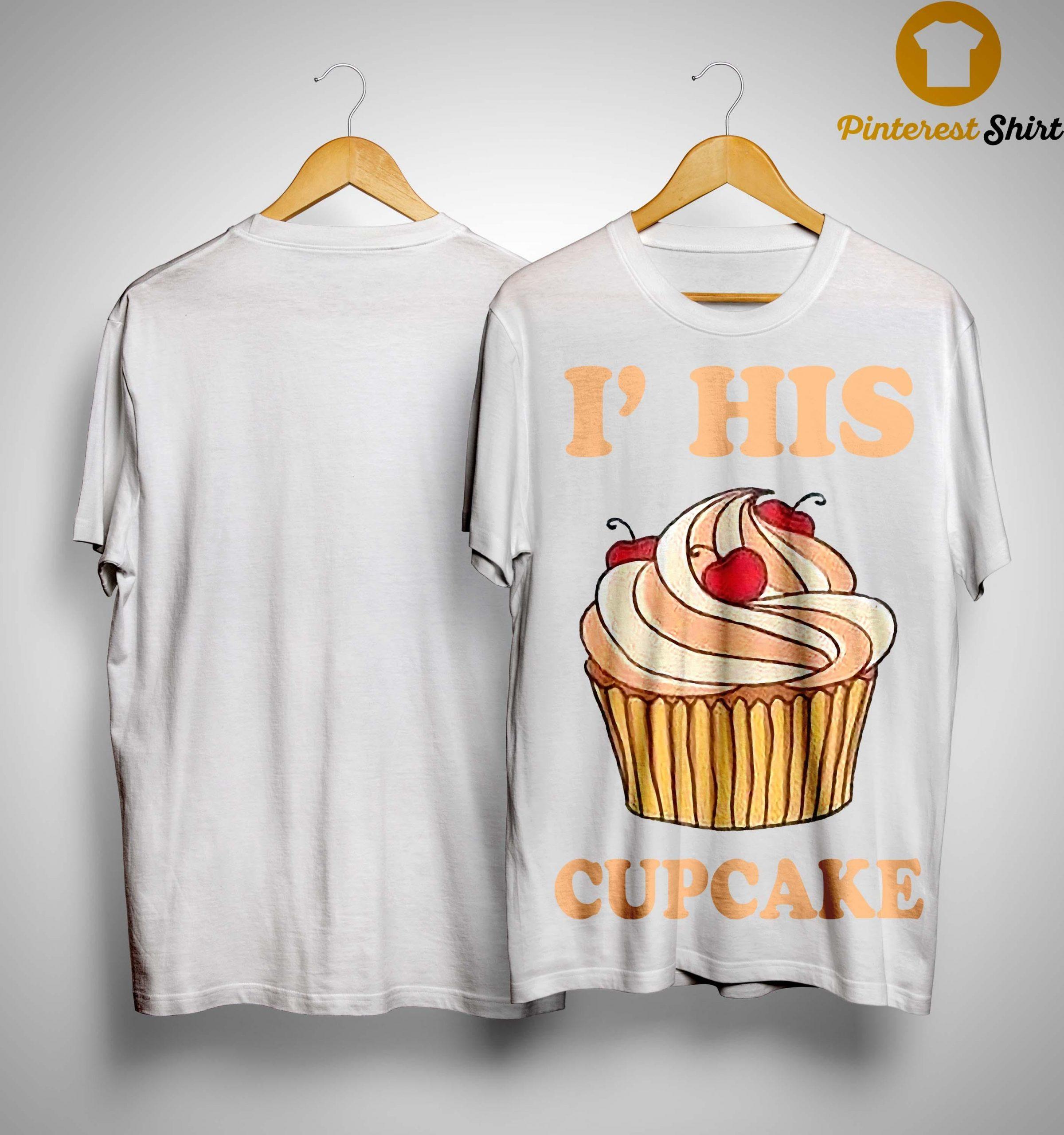 I'm His Cupcake Shirt