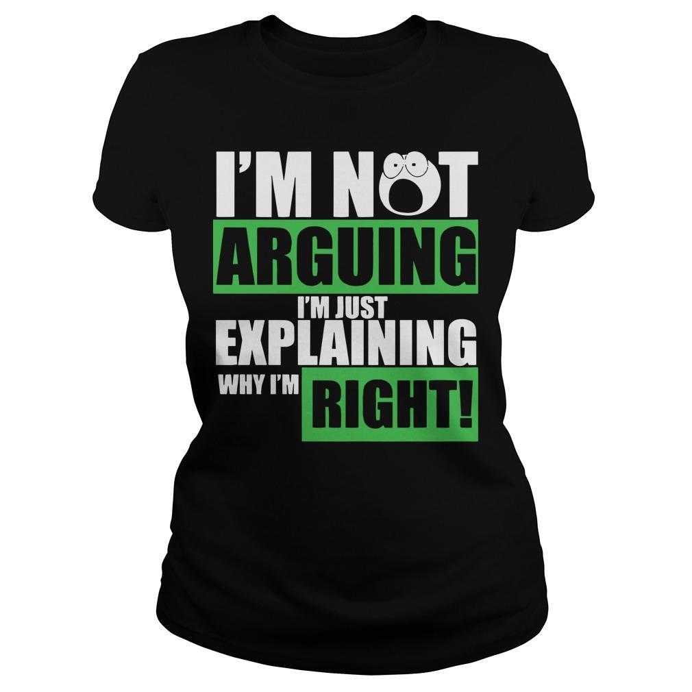 I'm Not Arguing I'm Just Explaining Why I'm Right Longsleeve