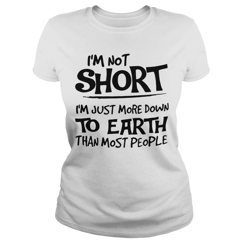 I'm Not Short I'm Just More Down To Earth Than Most People Longsleeve