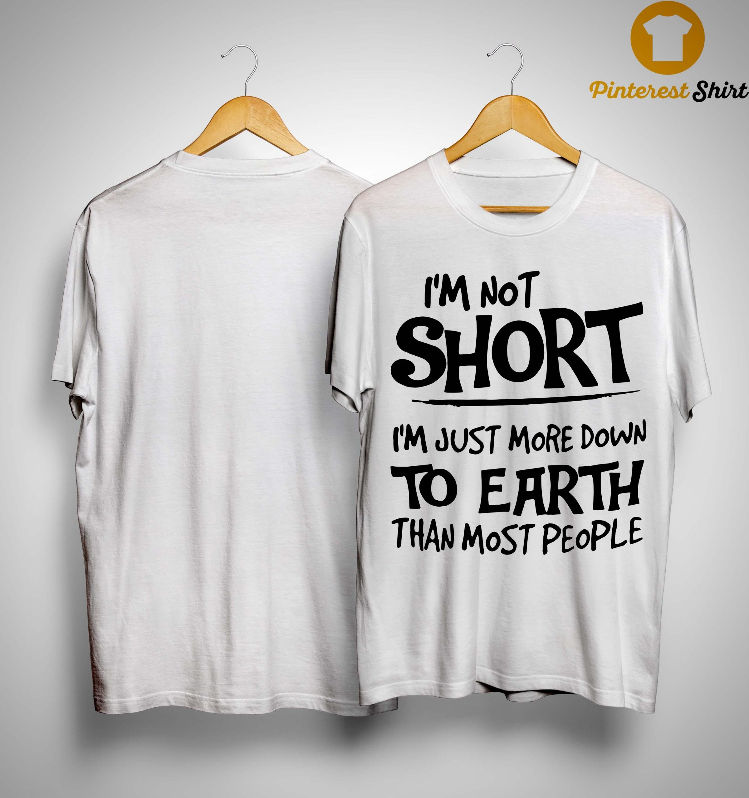 I'm Not Short I'm Just More Down To Earth Than Most People Shirt