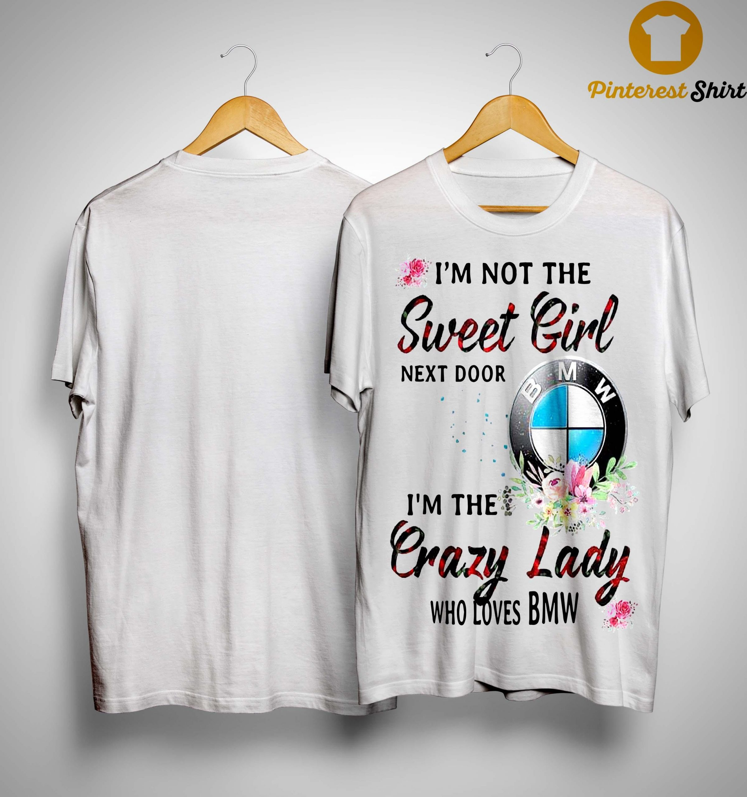 I'm Not The Sweet Girl Next Door I'm The Crazy Lady Who Loves Bmw Shirt