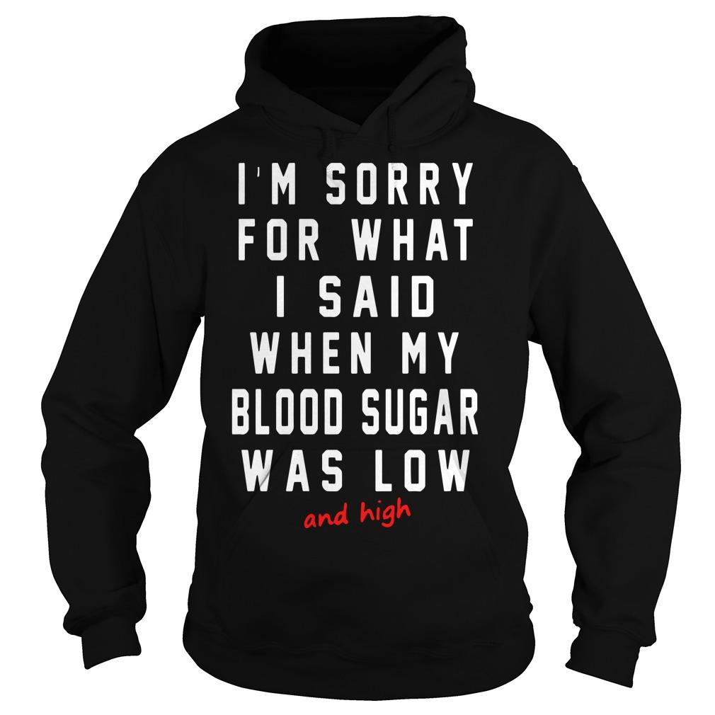 I'm Sorry For What I Said When My Blood Sugar Was Low And High Hoodie