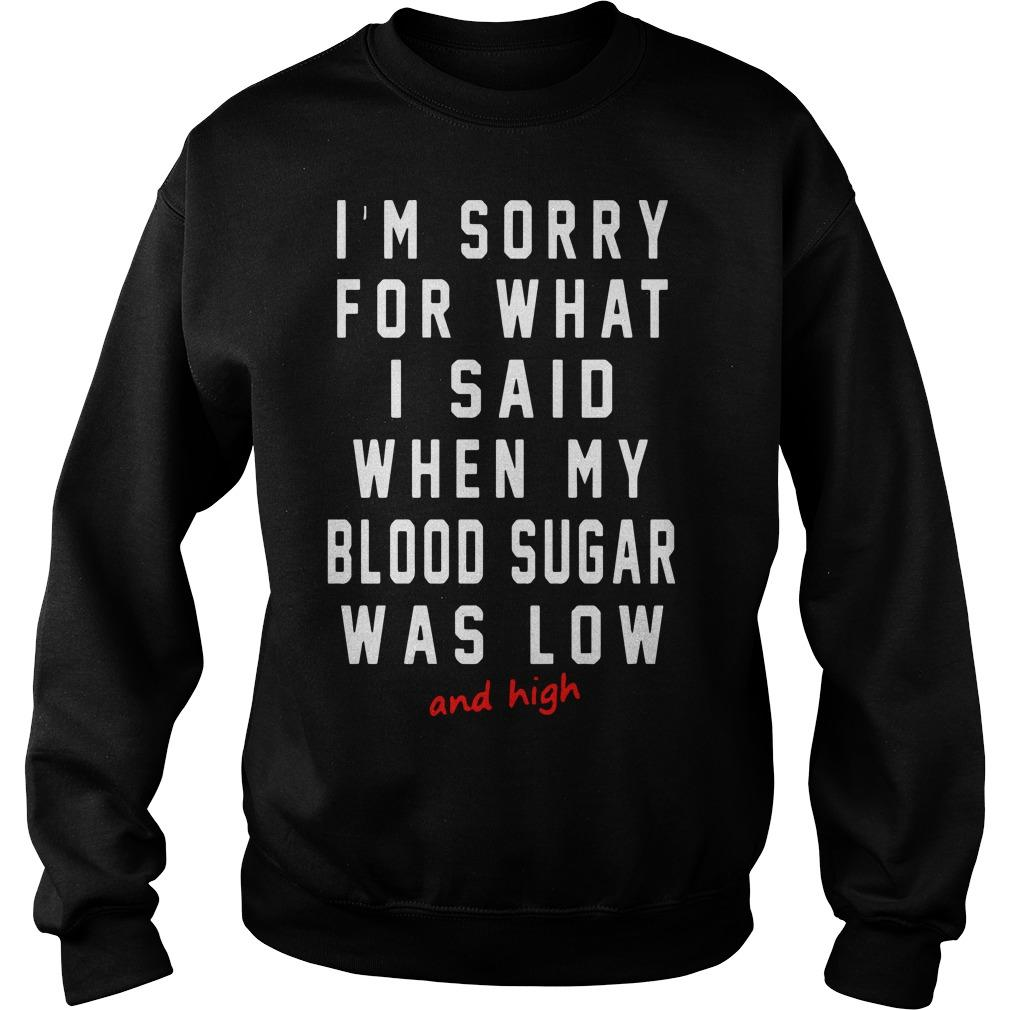 I'm Sorry For What I Said When My Blood Sugar Was Low And High Sweater