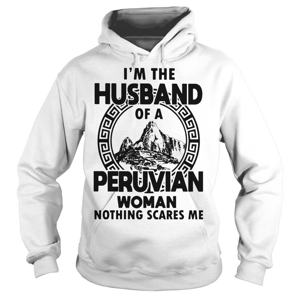 I'm The Husband Of A Peruvian Woman Nothing Scares Me Hoodie