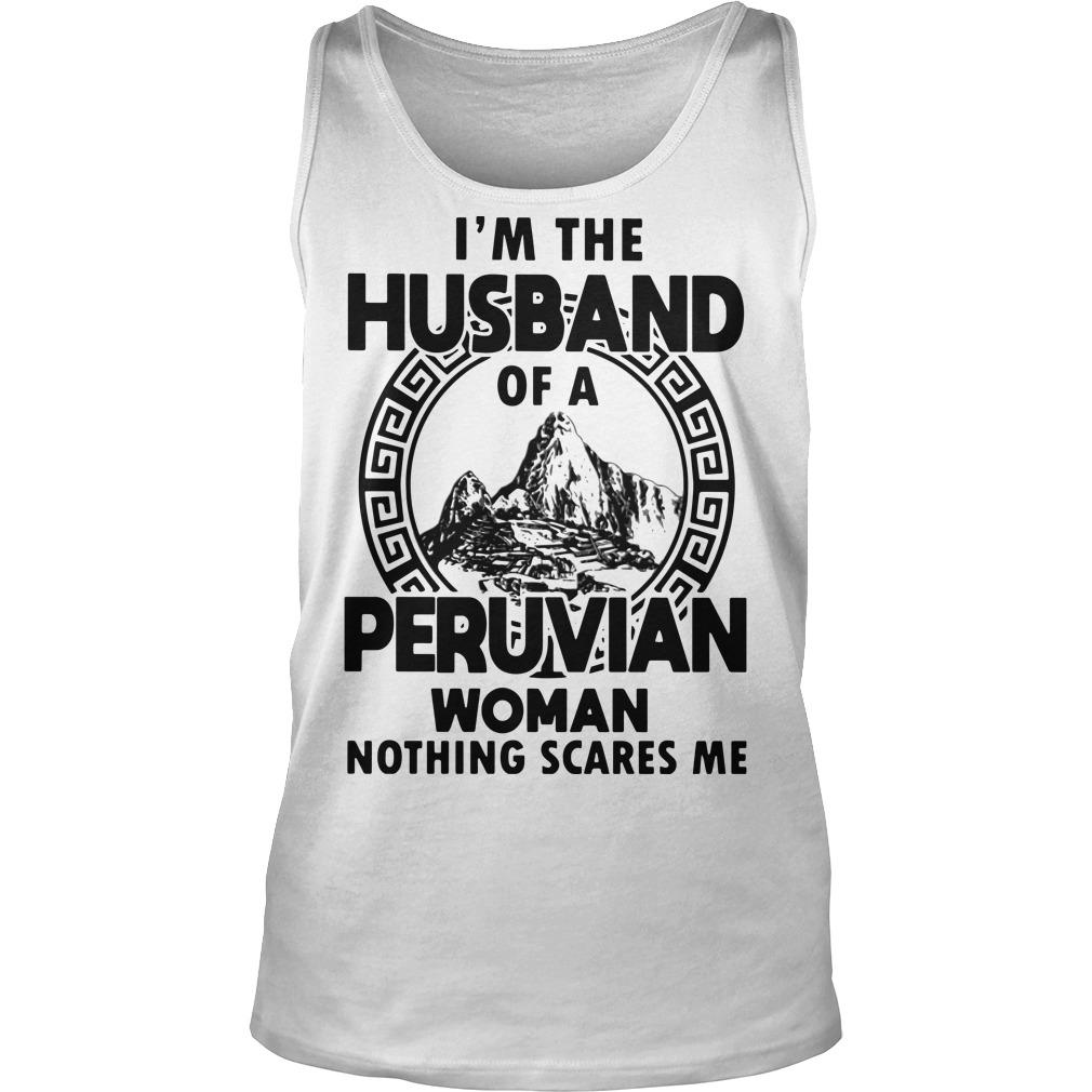 I'm The Husband Of A Peruvian Woman Nothing Scares Me Tank Top