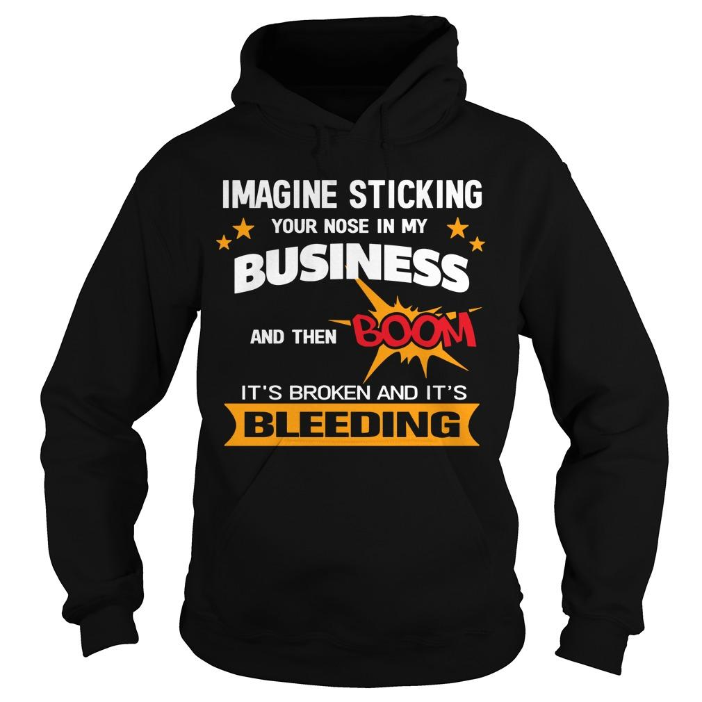 Imagine Sticking Your Nose In Business And Then Boom Hoodie