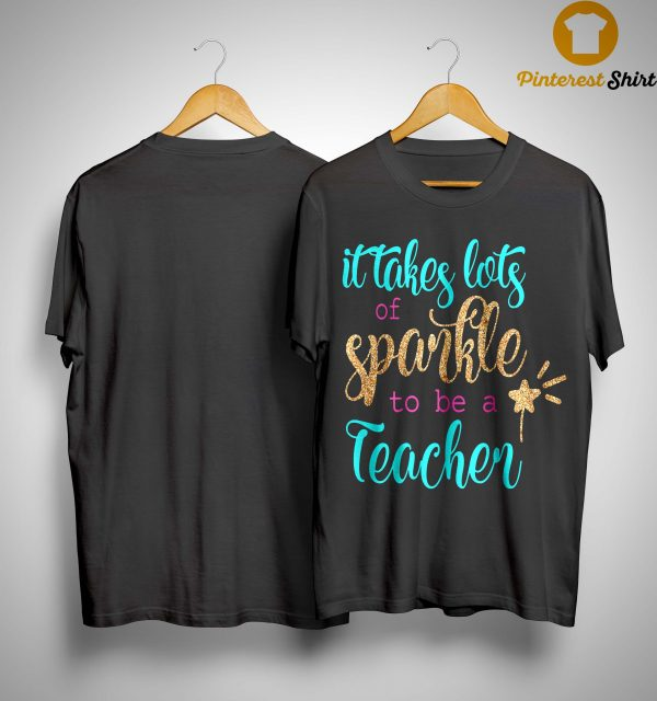 It Takes Lots Of Sparkle To Be A Teacher Shirt