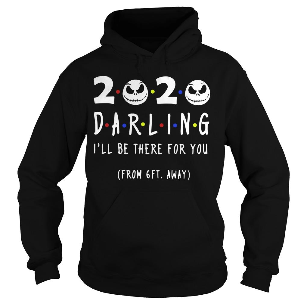 Jack Skellington 2020 Darling I'll Be There For You From 6ft Away Hoodie