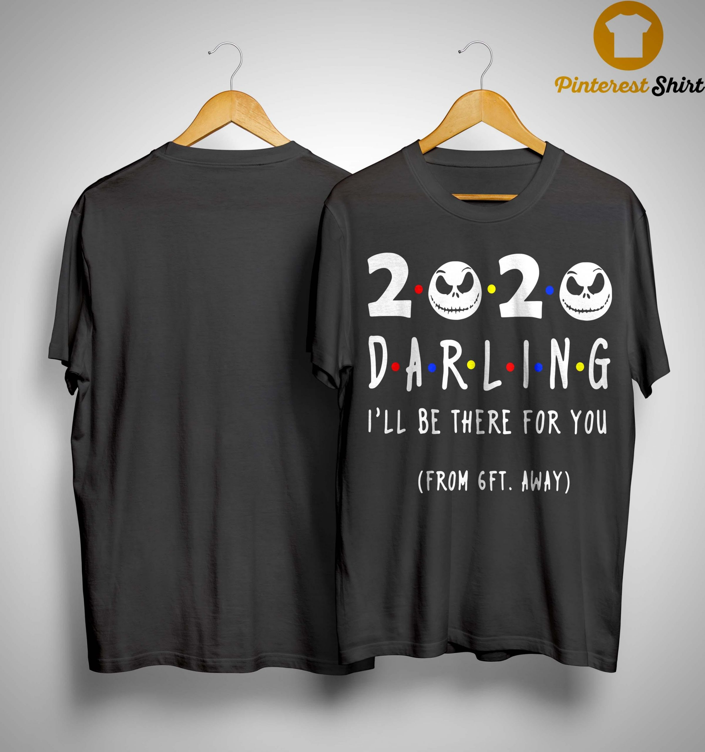 Jack Skellington 2020 Darling I'll Be There For You From 6ft Away Shirt