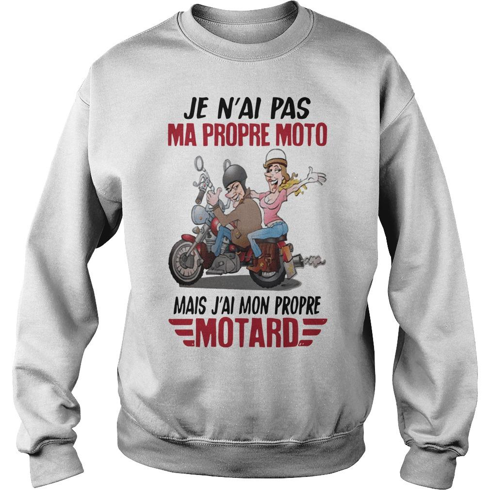 Je N'ai Pas Ma Propre Moto Mais J'ai Mon Propre Motard Sweater