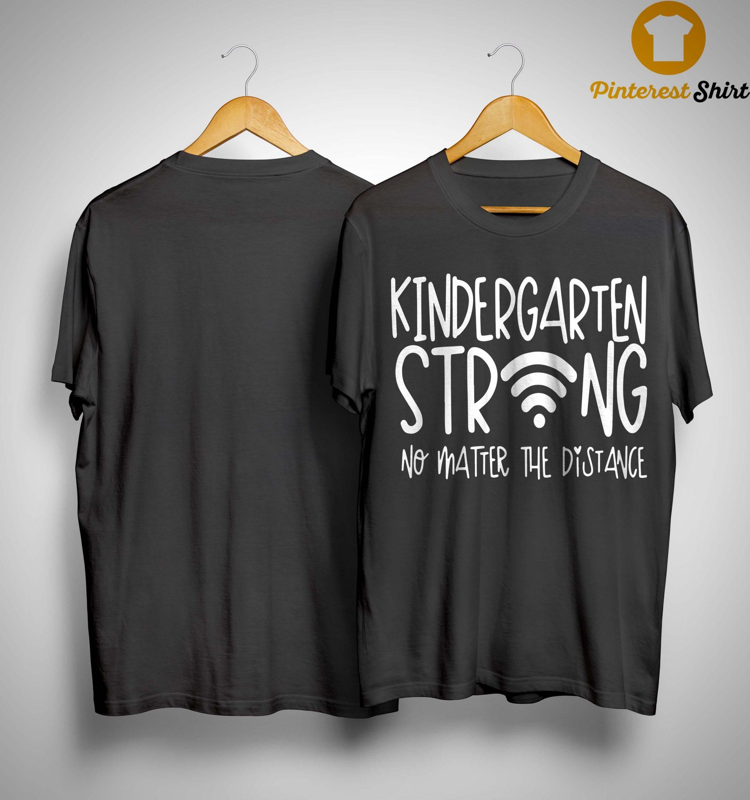Kindergarten Strong No Matter The Distance Shirt