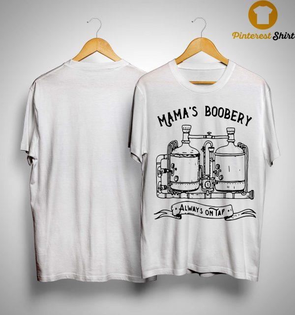 Mama's Boobery Always On Tap Shirt