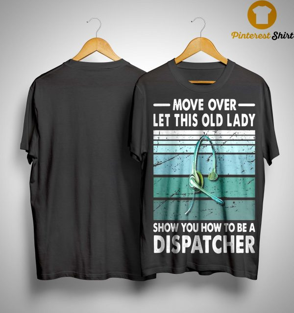 Move Over Let This Old Lady Show You How To Be A Dispatcher Shirt
