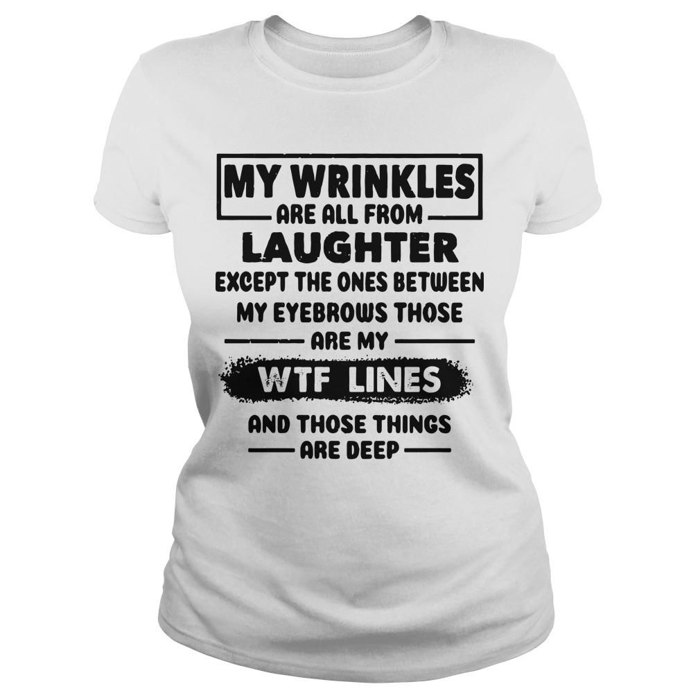 My Wrinkles Are All From Laughter Except The Ones Longsleeve